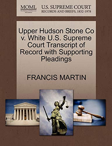 Upper Hudson Stone Co v. White U.S. Supreme Court Transcript of Record with Supporting Pleadings: ...