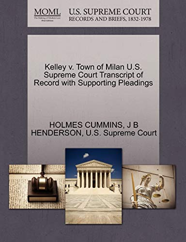 Kelley v. Town of Milan U.S. Supreme Court Transcript of Record with Supporting Pleadings: J B ...