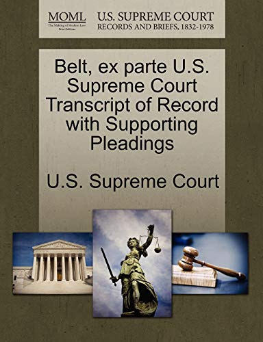 Belt, ex parte U.S. Supreme Court Transcript of Record with Supporting Pleadings
