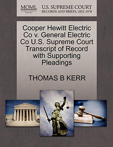 Cooper Hewitt Electric Co v. General Electric Co U.S. Supreme Court Transcript of Record with ...