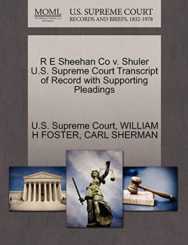 R E Sheehan Co v. Shuler U.S. Supreme Court Transcript of Record with Supporting Pleadings: CARL ...