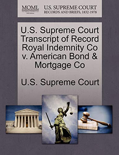 U.S. Supreme Court Transcript of Record Royal Indemnity Co v. American Bond Mortgage Co