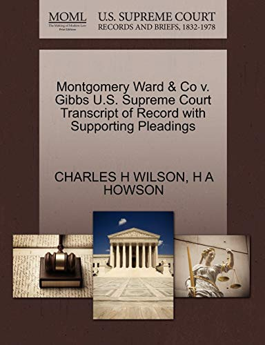 Montgomery Ward Co V. Gibbs U.S. Supreme Court Transcript of Record with Supporting Pleadings: ...