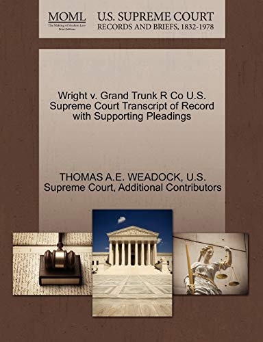 Wright v. Grand Trunk R Co U.S. Supreme Court Transcript of Record with Supporting Pleadings: ...