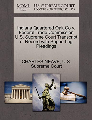 9781270209751: Indiana Quartered Oak Co v. Federal Trade Commission U.S. Supreme Court Transcript of Record with Supporting Pleadings