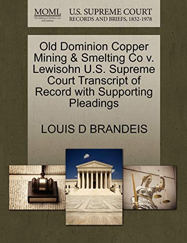 Old Dominion Copper Mining & Smelting Co v. Lewisohn U.S. Supreme Court Transcript of Record with Supporting Pleadings (1270212702) by LOUIS D BRANDEIS