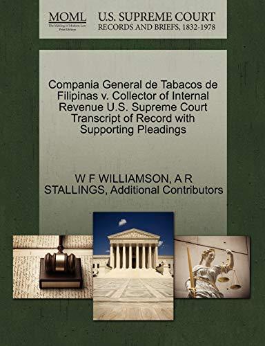 9781270213444: Compania General de Tabacos de Filipinas v. Collector of Internal Revenue U.S. Supreme Court Transcript of Record with Supporting Pleadings