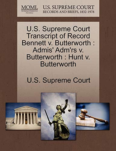 U.S. Supreme Court Transcript of Record Bennett V. Butterworth: Admis Admrs V. Butterworth: Hunt V....