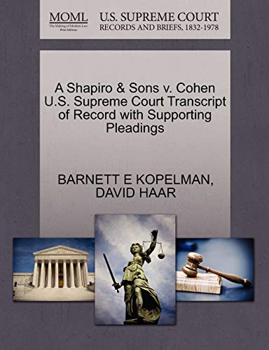 A Shapiro Sons V. Cohen U.S. Supreme Court Transcript of Record with Supporting Pleadings: DAVID ...