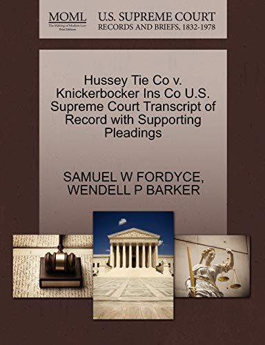 Hussey Tie Co v. Knickerbocker Ins Co U.S. Supreme Court Transcript of Record with Supporting ...