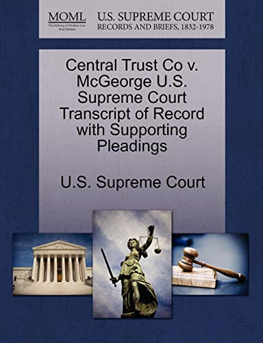 9781270228462: Central Trust Co v. McGeorge U.S. Supreme Court Transcript of Record with Supporting Pleadings