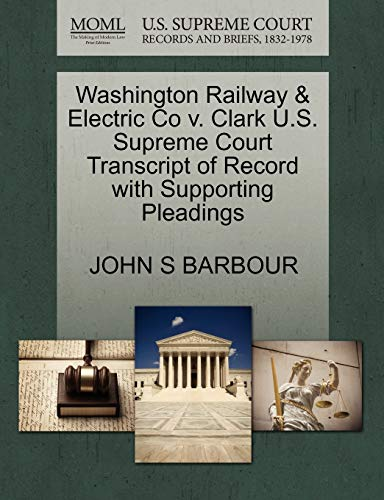 Washington Railway Electric Co V. Clark U.S. Supreme Court Transcript of Record with Supporting ...