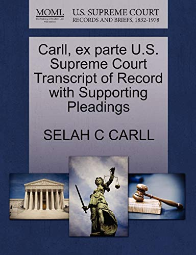Carll, ex parte U.S. Supreme Court Transcript of Record with Supporting Pleadings: SELAH C CARLL