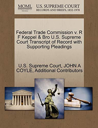 9781270231691: Federal Trade Commission v. R F Keppel & Bro U.S. Supreme Court Transcript of Record with Supporting Pleadings