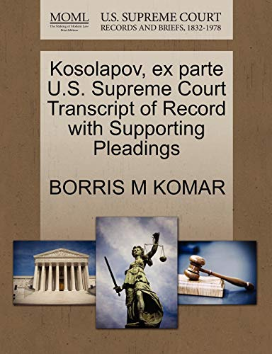 Kosolapov, ex parte U.S. Supreme Court Transcript of Record with Supporting Pleadings: BORRIS M ...