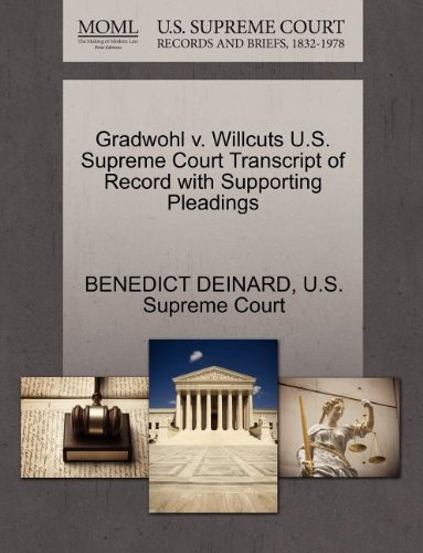 9781270234999: Gradwohl v. Willcuts U.S. Supreme Court Transcript of Record with Supporting Pleadings