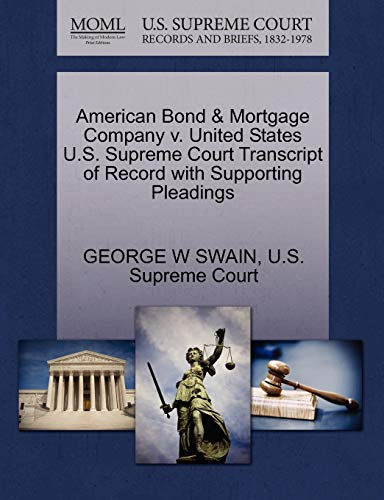 9781270235668: American Bond & Mortgage Company v. United States U.S. Supreme Court Transcript of Record with Supporting Pleadings