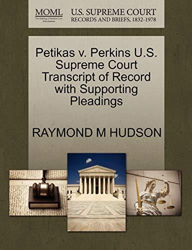 Petikas v. Perkins U.S. Supreme Court Transcript of Record with Supporting Pleadings: RAYMOND M ...