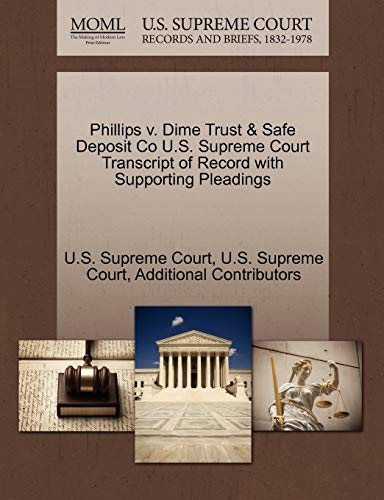 Phillips V. Dime Trust Safe Deposit Co U.S. Supreme Court Transcript of Record with Supporting ...