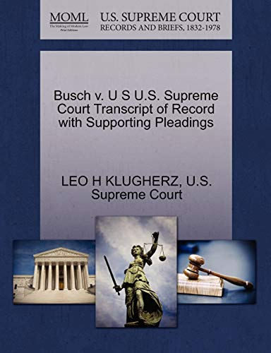 Busch v. U S U.S. Supreme Court Transcript of Record with Supporting Pleadings: LEO H KLUGHERZ