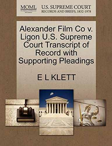 Alexander Film Co v. Ligon U.S. Supreme Court Transcript of Record with Supporting Pleadings: E L ...