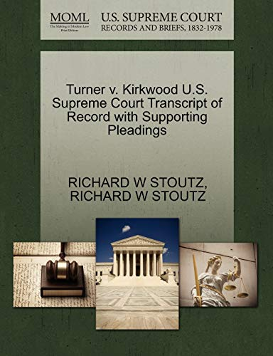 Turner v. Kirkwood U.S. Supreme Court Transcript of Record with Supporting Pleadings: RICHARD W ...