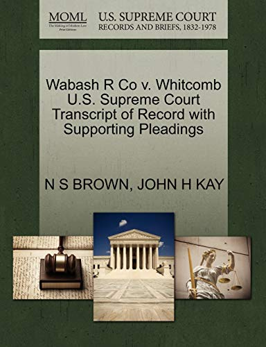 Wabash R Co v. Whitcomb U.S. Supreme Court Transcript of Record with Supporting Pleadings: N S ...