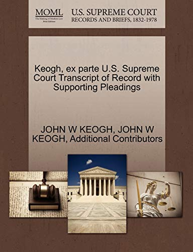 Keogh, ex parte U.S. Supreme Court Transcript of Record with Supporting Pleadings: JOHN W KEOGH
