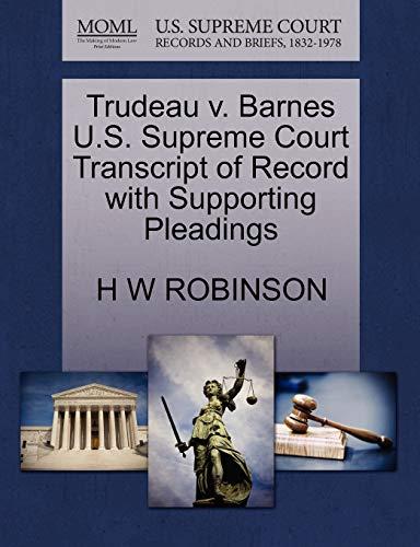 9781270254485: Trudeau v. Barnes U.S. Supreme Court Transcript of Record with Supporting Pleadings