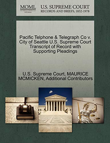 9781270256021: Pacific Telphone & Telegraph Co v. City of Seattle U.S. Supreme Court Transcript of Record with Supporting Pleadings