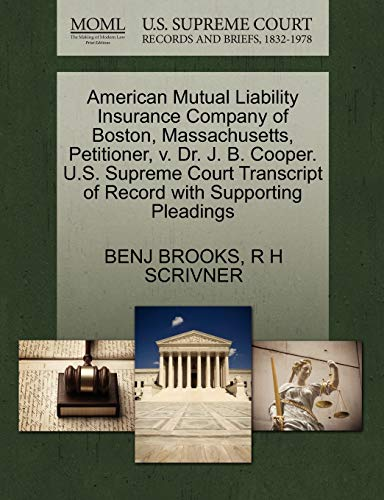 9781270256281: American Mutual Liability Insurance Company of Boston, Massachusetts, Petitioner, v. Dr. J. B. Cooper. U.S. Supreme Court Transcript of Record with Supporting Pleadings