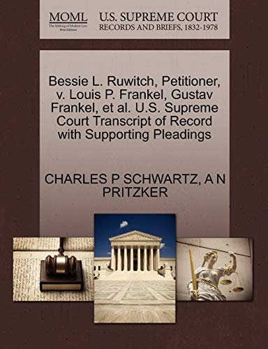 9781270261407: Bessie L. Ruwitch, Petitioner, v. Louis P. Frankel, Gustav Frankel, et al. U.S. Supreme Court Transcript of Record with Supporting Pleadings