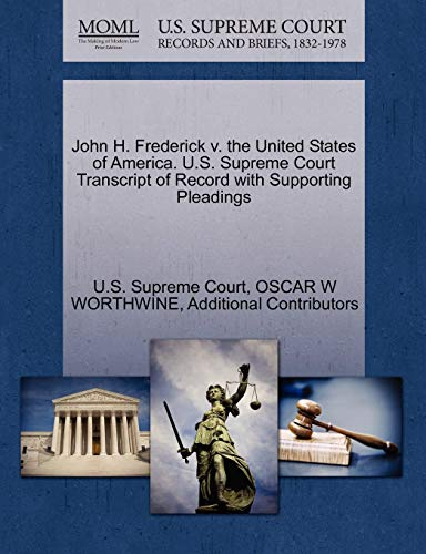 9781270264101: John H. Frederick v. the United States of America. U.S. Supreme Court Transcript of Record with Supporting Pleadings