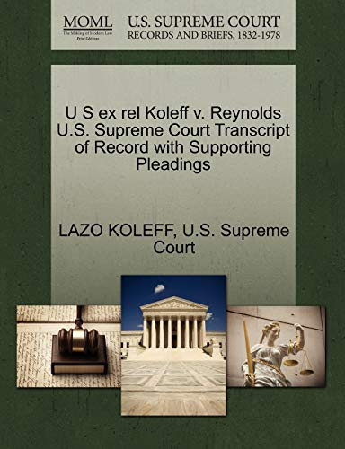 U S ex rel Koleff v. Reynolds U.S. Supreme Court Transcript of Record with Supporting Pleadings: ...