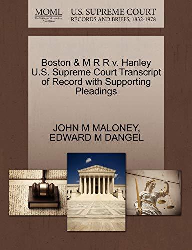 Boston M R R v. Hanley U.S. Supreme Court Transcript of Record with Supporting Pleadings: JOHN M ...