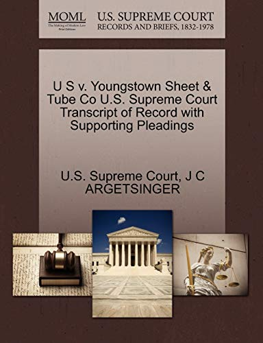 9781270264958: U S v. Youngstown Sheet & Tube Co U.S. Supreme Court Transcript of Record with Supporting Pleadings