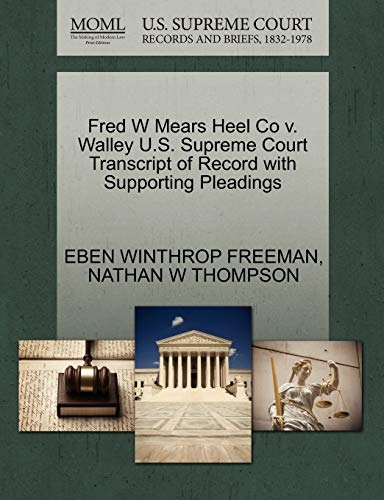 Fred W Mears Heel Co v. Walley U.S. Supreme Court Transcript of Record with Supporting Pleadings: ...