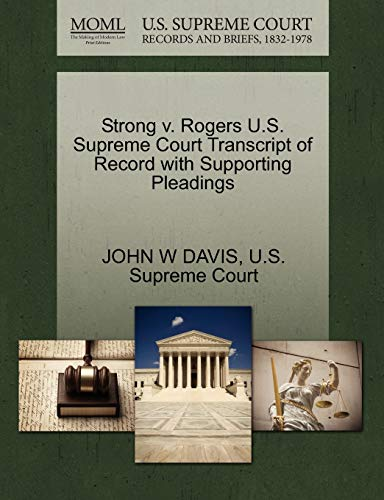 Strong v. Rogers U.S. Supreme Court Transcript of Record with Supporting Pleadings: JOHN W DAVIS