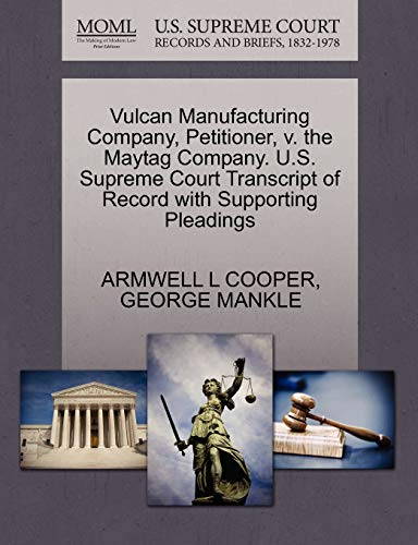 Vulcan Manufacturing Company, Petitioner, v. the Maytag Company. U.S. Supreme Court Transcript of ...