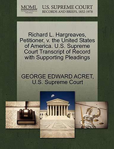 Richard L. Hargreaves, Petitioner, v. the United States of America. U.S. Supreme Court Transcript ...