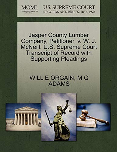 Jasper County Lumber Company, Petitioner, v. W. J. McNeill. U.S. Supreme Court Transcript of Record...