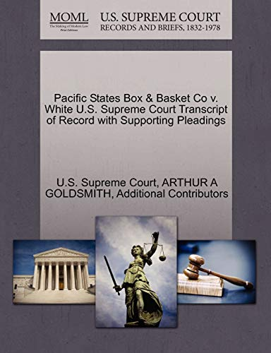 9781270270263: Pacific States Box & Basket Co v. White U.S. Supreme Court Transcript of Record with Supporting Pleadings