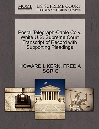 Postal Telegraph-Cable Co v. White U.S. Supreme Court Transcript of Record with Supporting ...
