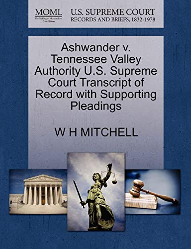 9781270273073: Ashwander v. Tennessee Valley Authority U.S. Supreme Court Transcript of Record with Supporting Pleadings