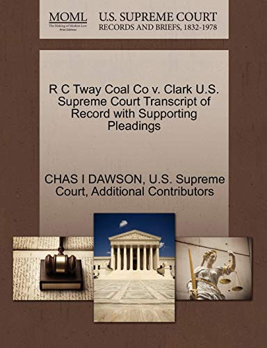 R C Tway Coal Co v. Clark U.S. Supreme Court Transcript of Record with Supporting Pleadings: CHAS I...