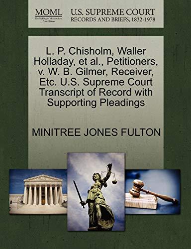 L. P. Chisholm, Waller Holladay, et al., Petitioners, v. W. B. Gilmer, Receiver, Etc. U.S. Supreme ...