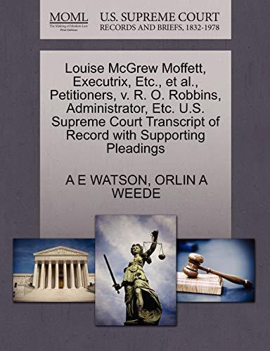 Louise McGrew Moffett, Executrix, Etc., et al., Petitioners, v. R. O. Robbins, Administrator, Etc. ...