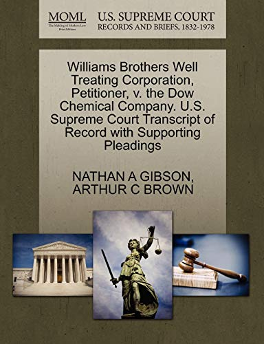 9781270277811: Williams Brothers Well Treating Corporation, Petitioner, v. the Dow Chemical Company. U.S. Supreme Court Transcript of Record with Supporting Pleadings