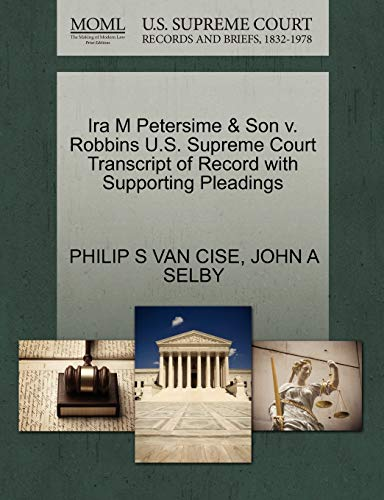 9781270278788: Ira M Petersime & Son v. Robbins U.S. Supreme Court Transcript of Record with Supporting Pleadings