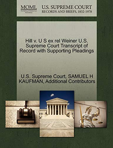 Hill v. U S ex rel Weiner U.S. Supreme Court Transcript of Record with Supporting Pleadings: SAMUEL...